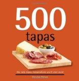 500 Tapas: The Only Tapas Compendium You'll Ever Need (500 Series Cookbooks) (500 Cooking (S...