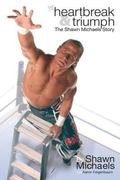 Heartbreak & Triumph The Shawn Michaels Story
