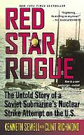 Red Star Rogue The Untold Story of a Soviet Sumbarine's Nuclear Strike Attempt on the U.s.
