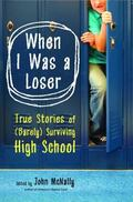 When I Was a Loser True Stories of (Barely) Surviving High School