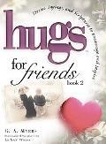 Hugs for Friends 2 Stories, Sayings, And Scriptures to Encourage And Inspire