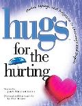 Hugs for the Hurting Stories, Sayings, And Scriptures to Encourage And Inspire