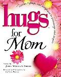 Hugs for Mom Stories, Sayings, And Scriptures to Encourage And Inspire
