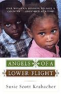 Angels of a Lower Flight One Womans Mission to Save a Country . . . One Child at a Time