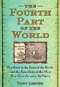 The Fourth Part of the World: The Race to the Ends of the Earth, and the Epic Story of the M...