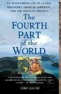 The Fourth Part of the World: An Astonishing Epic of Global Discovery, Imperial Ambition, an...