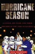 Hurricane Season A Coach, a Team and Their Triumph in the Time of Katrina