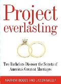 Project Everlasting Two Bachelors Discover the Secrets of Americas Greatest Marriages