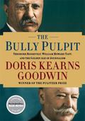 Bully Pulpit : Theodore Roosevelt, William Howard Taft, and the Golden Age of Journalism