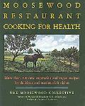 The Moosewood Restaurant Cooking for Health: More Than 200 New Vegetarian and Vegan Recipes ...