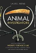 Animal Investigators: How the World's First Wildlife Forensics Lab Is Solving Crimes and Sav...