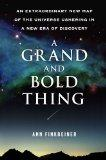A Grand and Bold Thing: An Extraordinary New Map of the Universe Ushering In A New Era of Di...