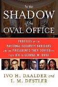 In the Shadow of the Oval Office: Profiles of the National Security Advisers and the Preside...