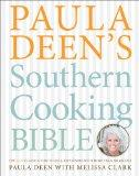 Paula Deen's Southern Cooking Bible: The New Classic Guide to Delicious Dishes with More Tha...