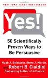 Yes!: 50 Scientifically Proven Ways to Be Persuasive