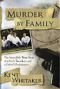 Murder by Family: The Incredible True Story of a Son's Treachery and a Father's Forgiveness