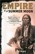 Empire of the Summer Moon: Quanah Parker and the Rise and Fall of the Comanches, the Most Po...