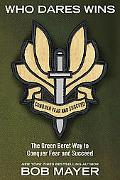 Who Dares Wins: The Green Beret Way to Conquer Fear and Succeed