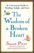 The Wisdom of a Broken Heart: An Uncom