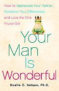Your Man Is Wonderful: How to Appreciate Your Partner, Romance Your Differences, and Love th...