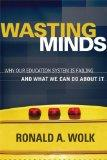 Wasting Minds: Why Our Education System Is Failing and What We Can Do About It
