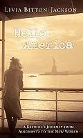 Hello, America A Refugee's Journey from Auschwitz to the New World