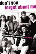 Don't You Forget About Me Contemporary Writers on the Films of John Hughes