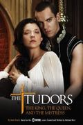 Tudors The King, the Queen, and the Mistress