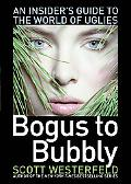 Bogus to Bubbly: An Insider's Guide to the World Uglies