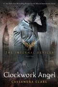 Clockwork Angel (Infernal Devices, Book 1) (Infernal Devices, The)
