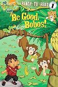Be Good, Bobos! (Go, Diego, Go! Ready-to-Read)