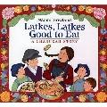 Latkes, Latkes, Good to Eat : A Chanukah Story