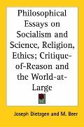 Philosophical Essays On Socialism And Science, Religion, Ethics Critique-of-reason And The W...
