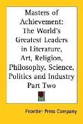 Masters Of Achievement The World's Greatest Leaders In Literature, Art, Religion, Philosophy...