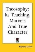 Theosophy Its Teaching, Marvels And True Character