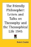 Friendly Philosopher Letters And Talks on Theosophy And the Theosophical Life 1945