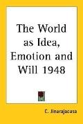 World as Idea, Emotion and Will 1948