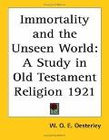 Immortality And The Unseen World A Study In Old Testament Religion 1921