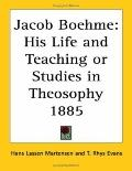 Jacob Boehme His Life And Teaching or Studies in Theosophy 1885