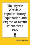 Mystic World A Popular History, Explanation And Expose of Occult Phenomena 1927