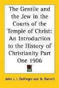 Gentile And The Jew In The Courts Of The Temple Of Christ An Introduction To The History Of ...
