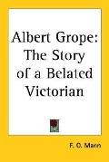 Albert Grope The Story of a Belated Victorian