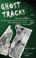 Ghost Tracks What History, Science, And Fifty Years Of Field Research Have Revealed About Gh...
