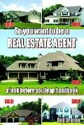 So You Want To Be A Real Estate Agent A Look Before You Leap Handbook