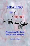 Healing The Hurt Processing The Pain Of Past And Present