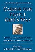 Caring for People God's Way Personal And Emotional Issues, Addictions, Grief, And Trauma
