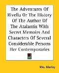 Adventures Of Rivella Or The History Of The Author Of The Atalantis With Secret Memoirs And Characters Of Several Considerable Persons Her Contemporaries