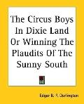 Circus Boys In Dixie Land Or Winning The Plaudits Of The Sunny South