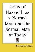 Jesus of Nazareth as a Normal Man and the Normal Man of Today