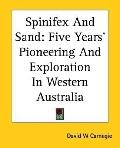 Spinifex and Sand : Five Years' Pioneering and Exploration in Western Australia